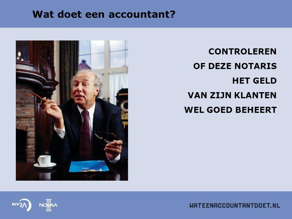 Wat doet een accountant? CONTROLEREN OF DEZE NOTARIS HET GELD VAN ZIJN KLANTEN WEL GOED BEHEERT