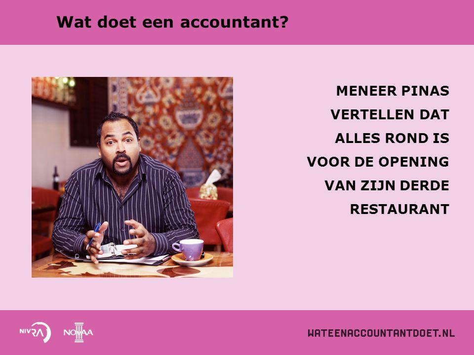 Wat doet een accountant? MENEER PINAS VERTELLEN DAT ALLES ROND IS VOOR DE OPENING VAN ZIJN DERDE RESTAURANT