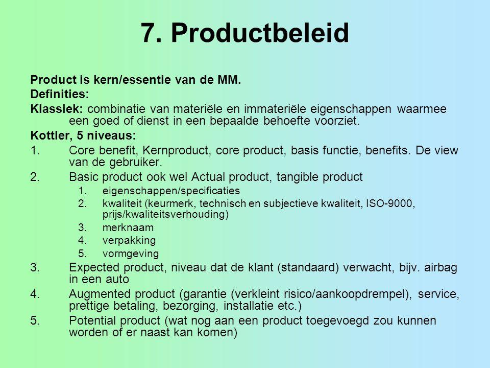 Productlevenscyclus (PLC) Fasen: 1.Introductie (introduction; investeren, primaire vraag stimuleren (productsoort)) 2.Groei (growth; maximale winst, vaak echter maximale winst in Rijpheidsfase) 3.Volwassenheid (maturity, meer concurrentie, secundaire vraag (eigen merk)) 1.Rijpheid 2.Verzadiging, stabilisatiefase (maximale penetratiegraad bereikt, hevige concurrentie, kostenbeheersing, optimale MM van groot belang, marktaandeel = heilig, verdringingsmarkt, shake-out, fusies/overnames) 4.Neergang (decline, oogsten, uitmelken, terugtrekken) Zie tabel 7.2.