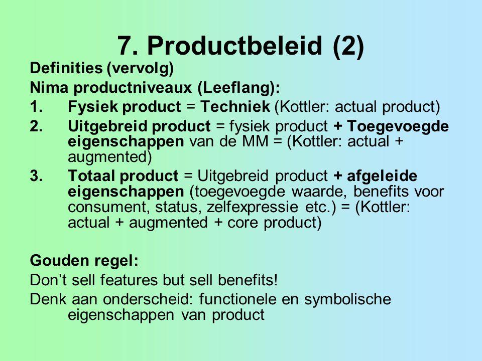 7. Productbeleid (2) Definities (vervolg) Nima productniveaux (Leeflang): 1.Fysiek product = Techniek (Kottler: actual product) 2.Uitgebreid product =