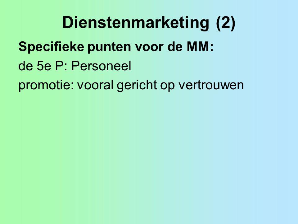 Dienstenmarketing (2) Specifieke punten voor de MM: de 5e P: Personeel promotie: vooral gericht op vertrouwen