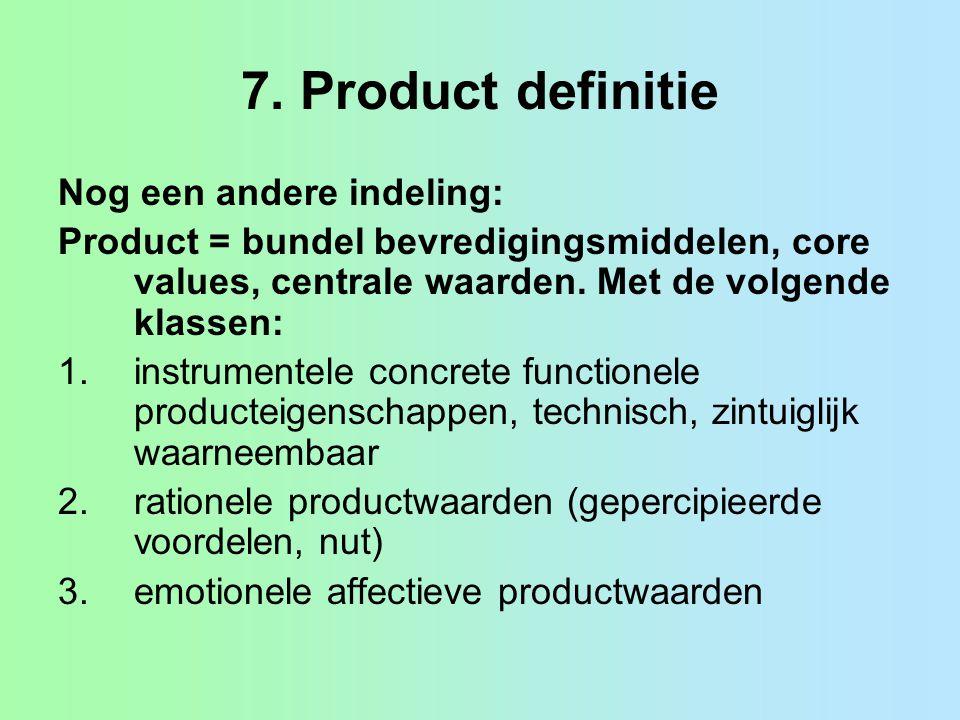 7. Product definitie Nog een andere indeling: Product = bundel bevredigingsmiddelen, core values, centrale waarden. Met de volgende klassen: 1.instrum