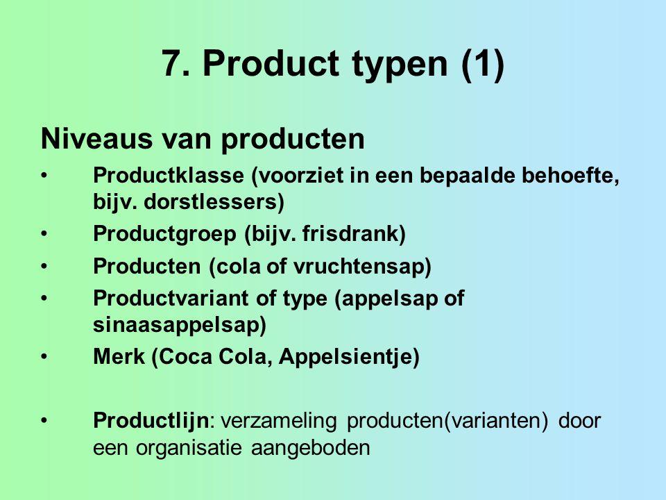 7. Product typen (1) Niveaus van producten Productklasse (voorziet in een bepaalde behoefte, bijv. dorstlessers) Productgroep (bijv. frisdrank) Produc