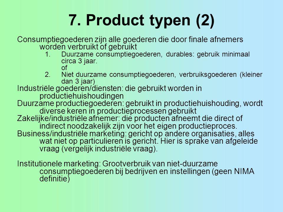 7. Product typen (2) Consumptiegoederen zijn alle goederen die door finale afnemers worden verbruikt of gebruikt 1.Duurzame consumptiegoederen, durabl
