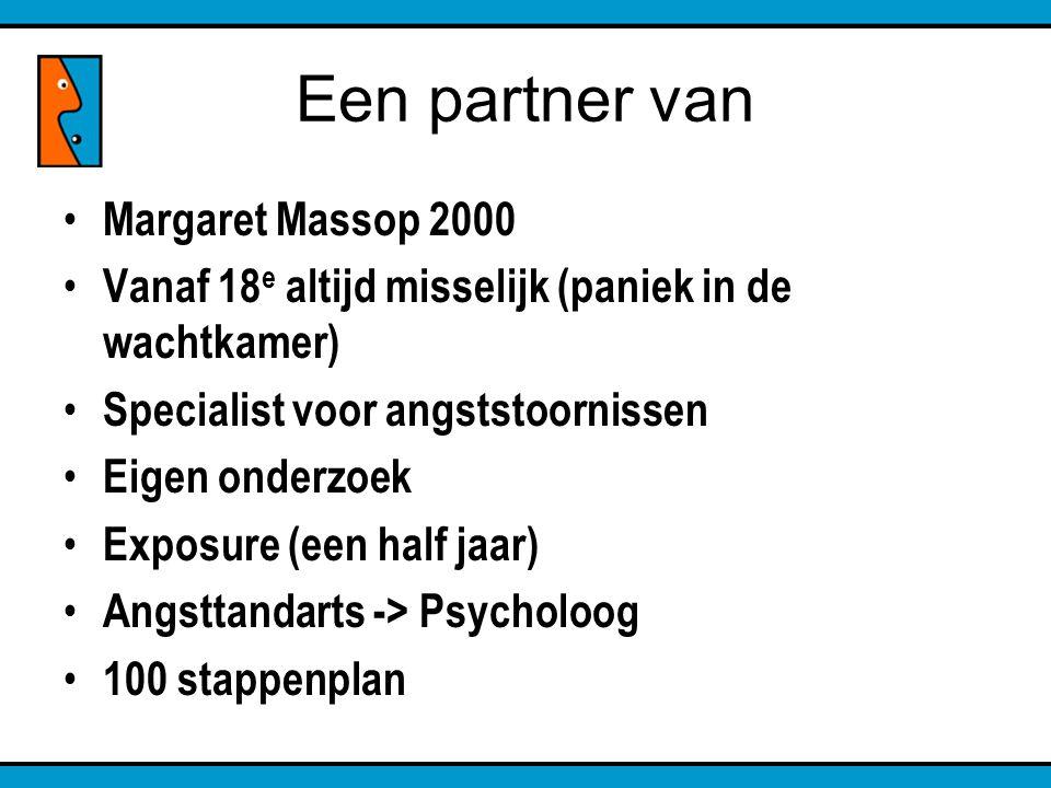 Een partner van Margaret Massop 2000 Vanaf 18 e altijd misselijk (paniek in de wachtkamer) Specialist voor angststoornissen Eigen onderzoek Exposure (