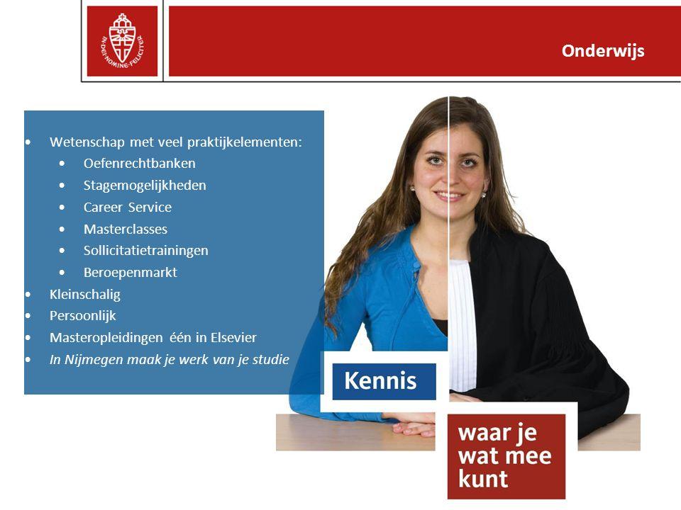 Wetenschap met veel praktijkelementen: Oefenrechtbanken Stagemogelijkheden Career Service Masterclasses Sollicitatietrainingen Beroepenmarkt Kleinschalig Persoonlijk Masteropleidingen één in Elsevier In Nijmegen maak je werk van je studie Onderwijs