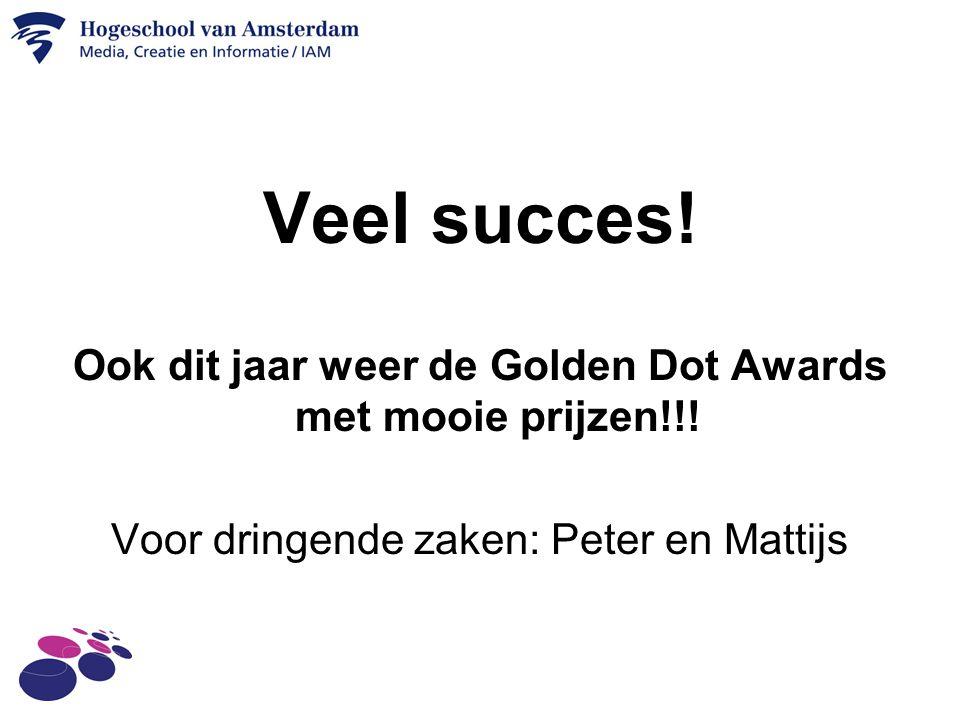 Veel succes. Ook dit jaar weer de Golden Dot Awards met mooie prijzen!!.