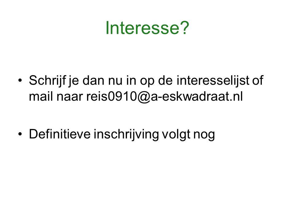 Interesse? Schrijf je dan nu in op de interesselijst of mail naar reis0910@a-eskwadraat.nl Definitieve inschrijving volgt nog