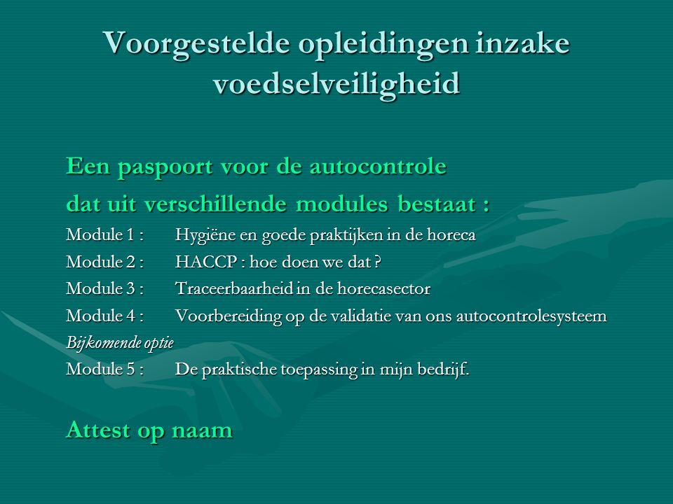 Voorgestelde opleidingen inzake voedselveiligheid Een paspoort voor de autocontrole dat uit verschillende modules bestaat : Module 1 :Hygiëne en goede praktijken in de horeca Module 2 :HACCP : hoe doen we dat .