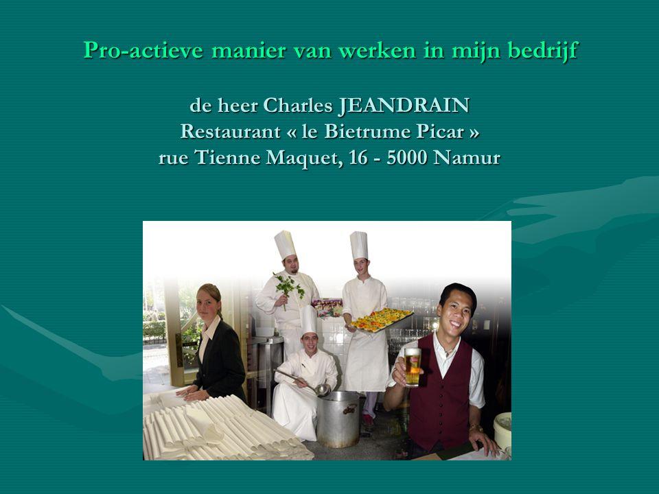 Pro-actieve manier van werken in mijn bedrijf de heer Charles JEANDRAIN Restaurant « le Bietrume Picar » rue Tienne Maquet, 16 - 5000 Namur