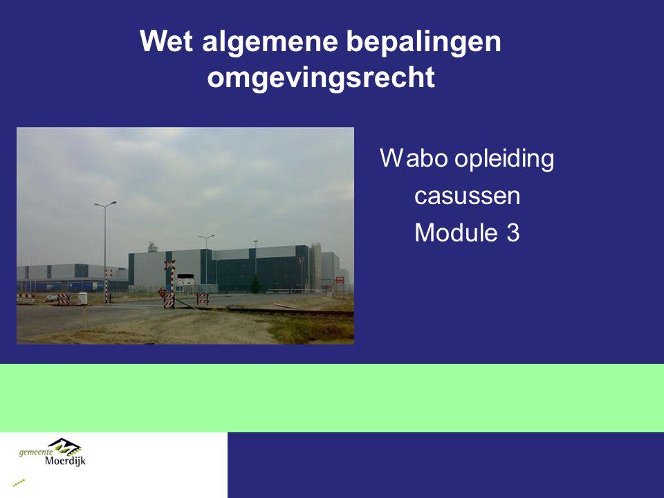Wet algemene bepalingen omgevingsrecht Wabo opleiding casussen Module 3