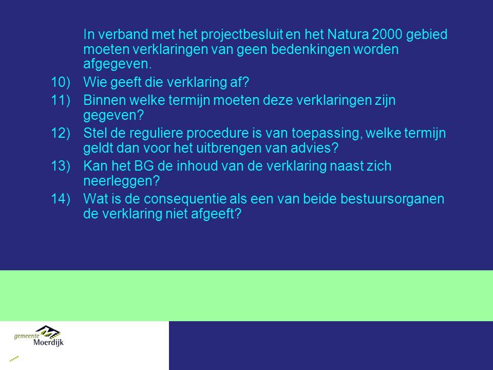 In verband met het projectbesluit en het Natura 2000 gebied moeten verklaringen van geen bedenkingen worden afgegeven.