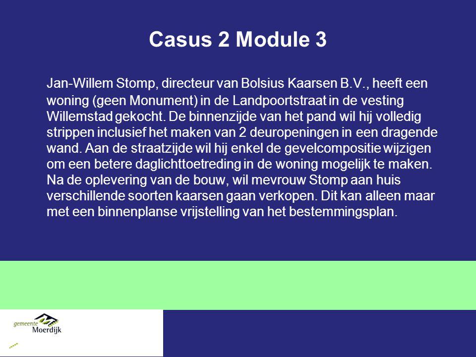 Casus 2 Module 3 Jan-Willem Stomp, directeur van Bolsius Kaarsen B.V., heeft een woning (geen Monument) in de Landpoortstraat in de vesting Willemstad gekocht.