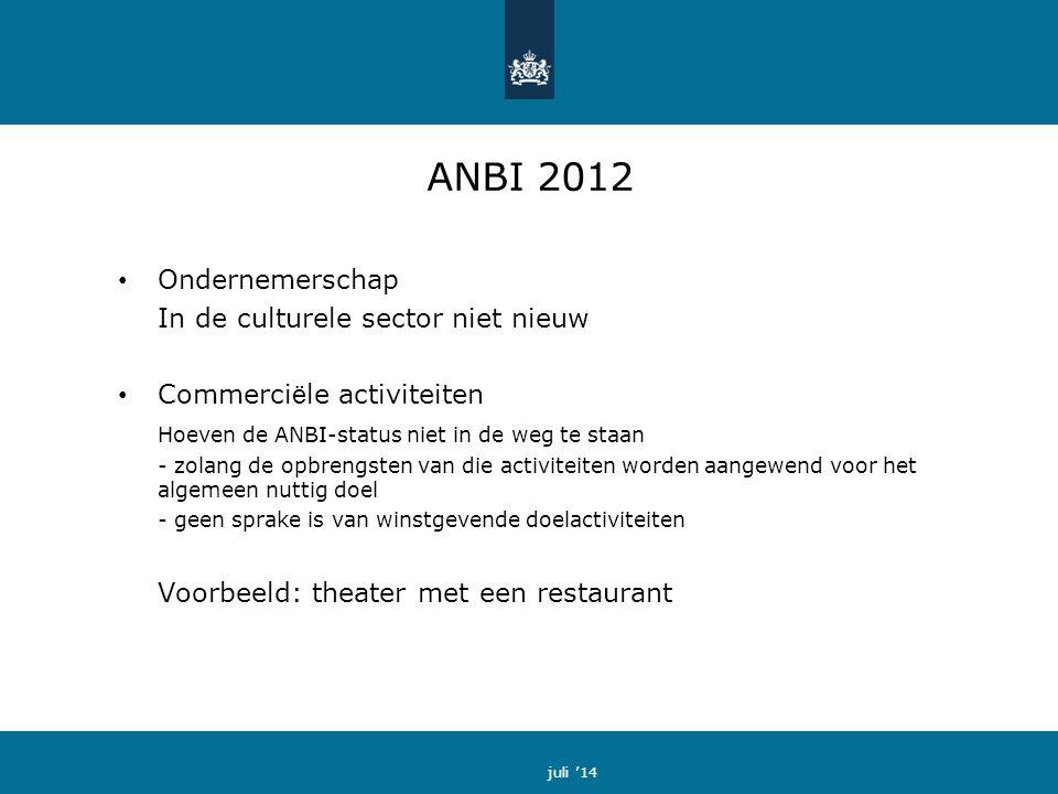 ANBI 2012 Ondernemerschap In de culturele sector niet nieuw Commerci ë le activiteiten Hoeven de ANBI-status niet in de weg te staan - zolang de opbrengsten van die activiteiten worden aangewend voor het algemeen nuttig doel - geen sprake is van winstgevende doelactiviteiten Voorbeeld: theater met een restaurant juli '14