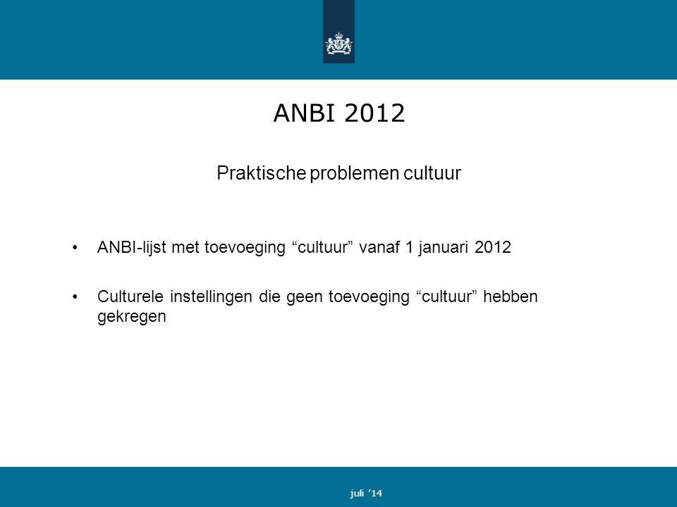 ANBI 2012 Praktische problemen cultuur ANBI-lijst met toevoeging cultuur vanaf 1 januari 2012 Culturele instellingen die geen toevoeging cultuur hebben gekregen juli '14