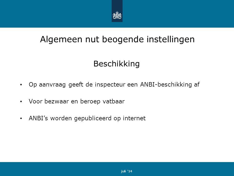 Algemeen nut beogende instellingen Beschikking Op aanvraag geeft de inspecteur een ANBI-beschikking af Voor bezwaar en beroep vatbaar ANBI's worden gepubliceerd op internet juli '14