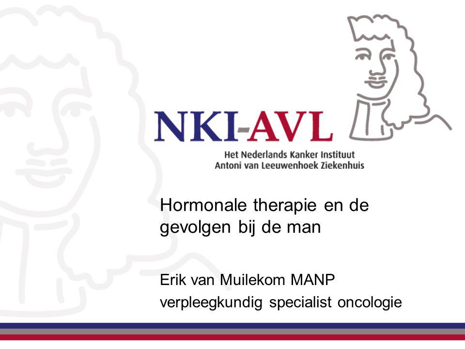 Hormonale therapie en de gevolgen bij de man Erik van Muilekom MANP verpleegkundig specialist oncologie
