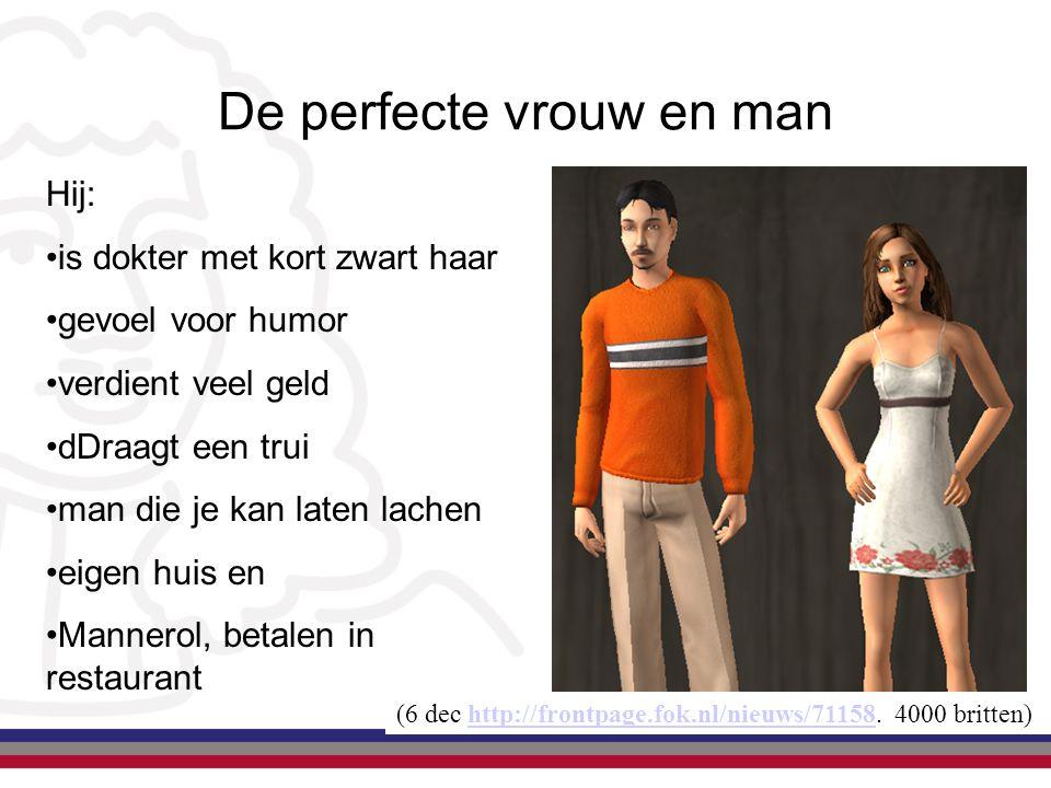De perfecte vrouw en man (6 dec http://frontpage.fok.nl/nieuws/71158. 4000 britten)http://frontpage.fok.nl/nieuws/71158 Hij: is dokter met kort zwart