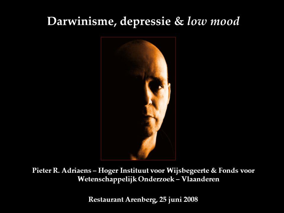 Darwinisme, depressie & low mood Pieter R. Adriaens – Hoger Instituut voor Wijsbegeerte & Fonds voor Wetenschappelijk Onderzoek – Vlaanderen Restauran
