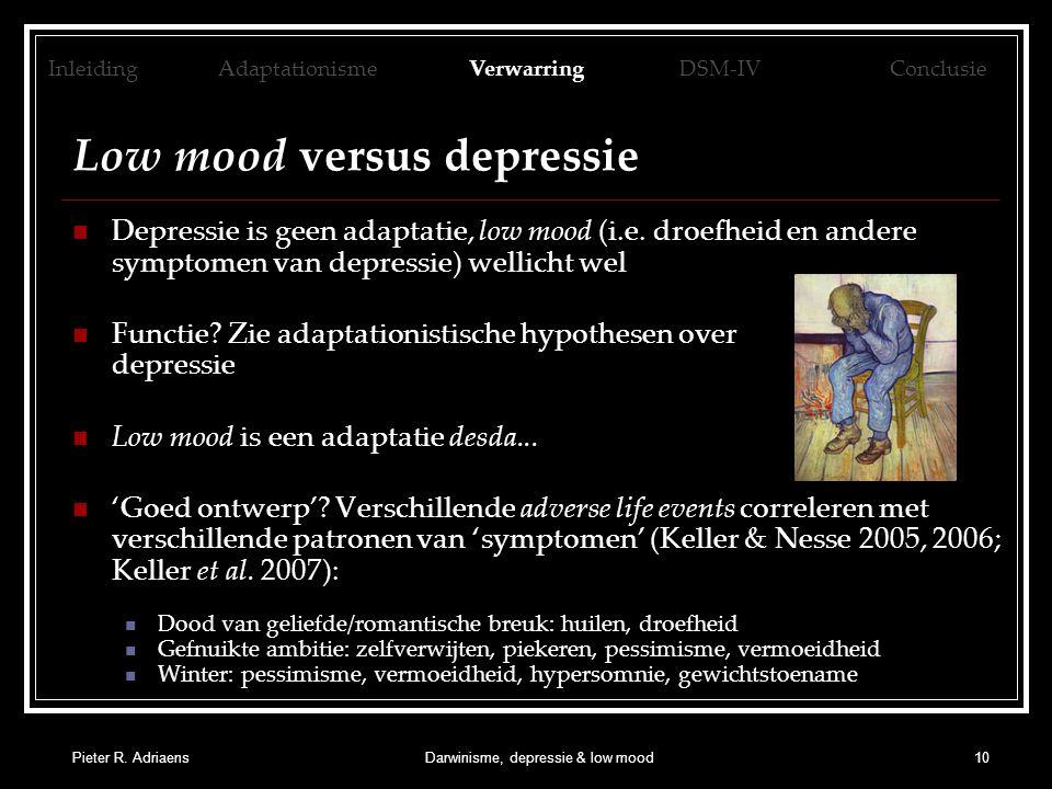 Pieter R. AdriaensDarwinisme, depressie & low mood10 Low mood versus depressie Depressie is geen adaptatie, low mood (i.e. droefheid en andere symptom