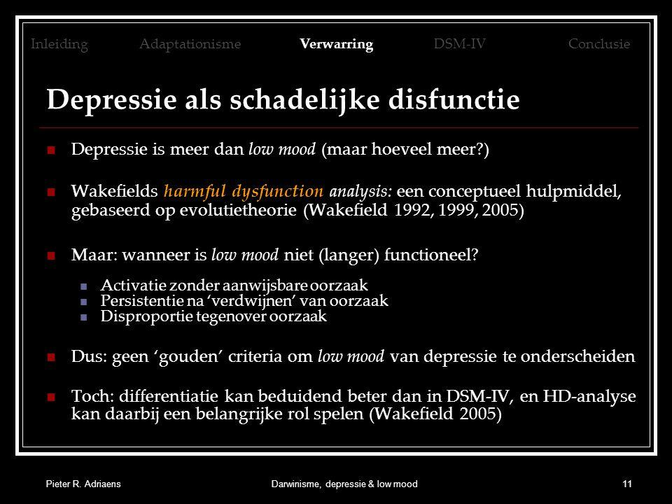 Pieter R. AdriaensDarwinisme, depressie & low mood11 Depressie als schadelijke disfunctie Depressie is meer dan low mood (maar hoeveel meer?) Wakefiel