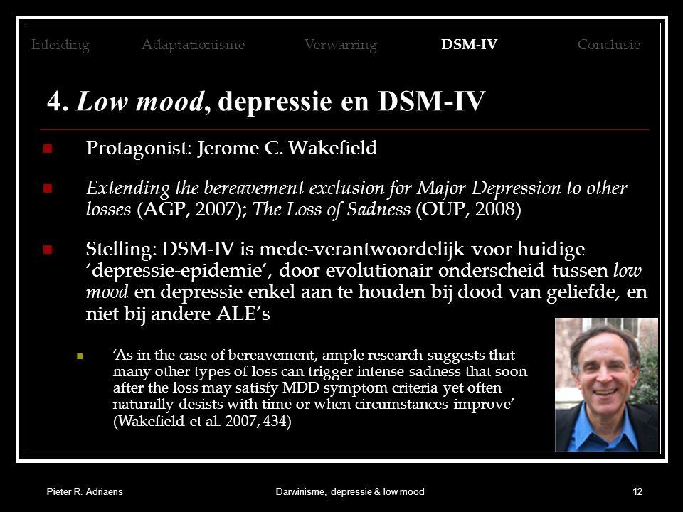 Pieter R. AdriaensDarwinisme, depressie & low mood12 4. Low mood, depressie en DSM-IV Protagonist: Jerome C. Wakefield Extending the bereavement exclu