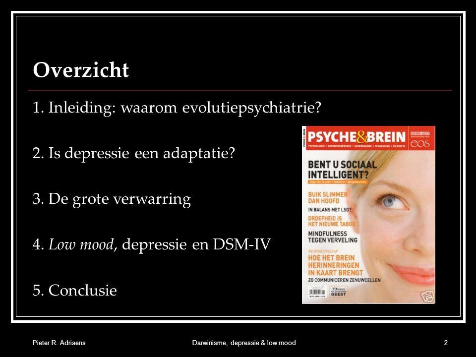 Pieter R. AdriaensDarwinisme, depressie & low mood2 Overzicht 1. Inleiding: waarom evolutiepsychiatrie? 2. Is depressie een adaptatie? 3. De grote ver
