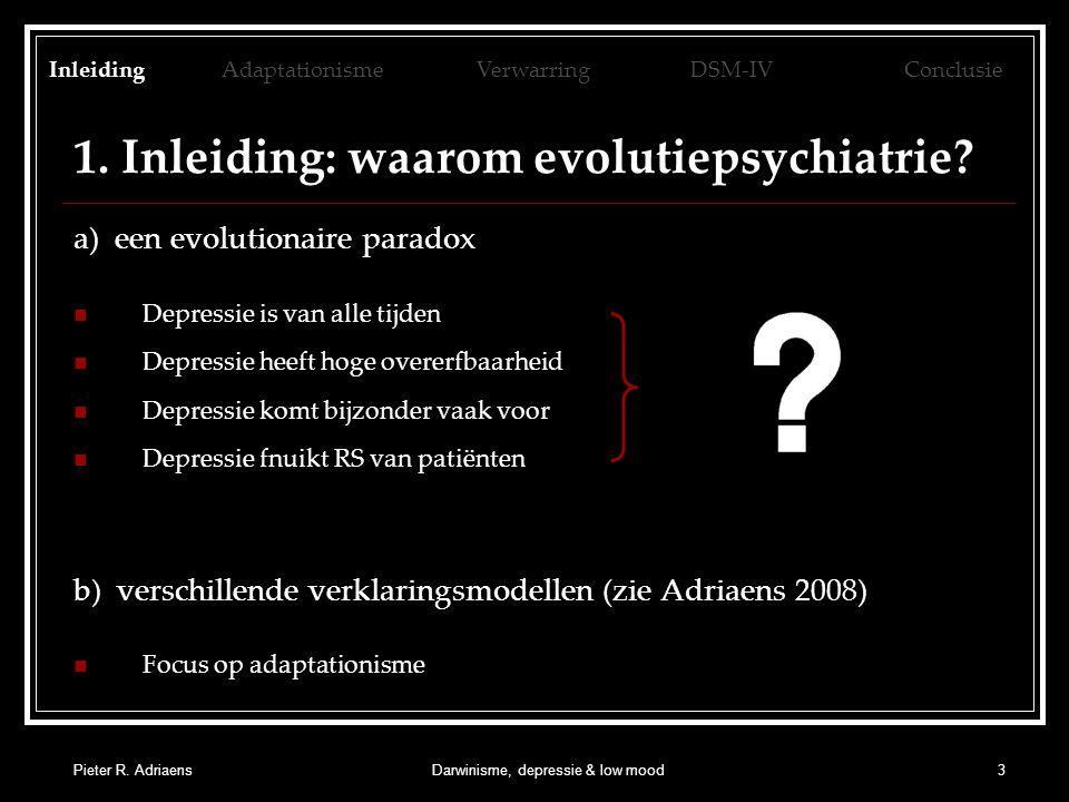 Pieter R. AdriaensDarwinisme, depressie & low mood3 1. Inleiding: waarom evolutiepsychiatrie? a) een evolutionaire paradox Depressie is van alle tijde