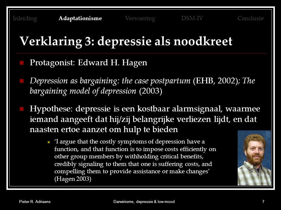 Pieter R. AdriaensDarwinisme, depressie & low mood7 Verklaring 3: depressie als noodkreet Protagonist: Edward H. Hagen Depression as bargaining: the c
