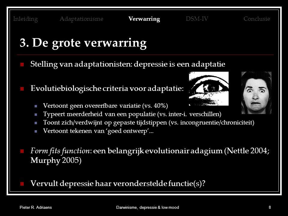 Pieter R. AdriaensDarwinisme, depressie & low mood8 3. De grote verwarring Stelling van adaptationisten: depressie is een adaptatie Evolutiebiologisch