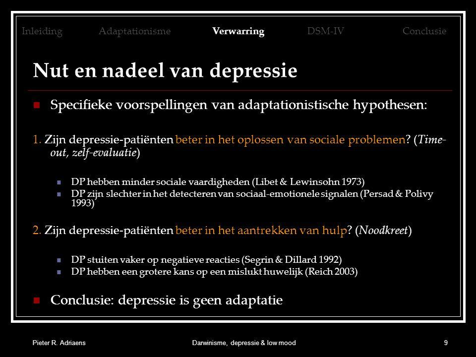 Pieter R. AdriaensDarwinisme, depressie & low mood9 Nut en nadeel van depressie Specifieke voorspellingen van adaptationistische hypothesen: 1. Zijn d