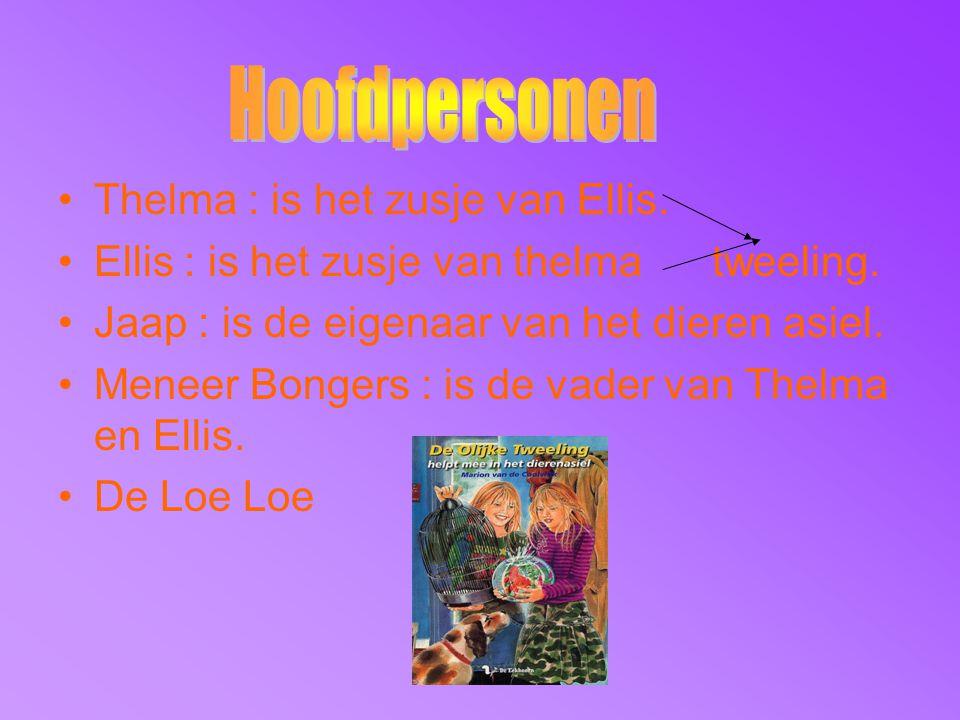 Thelma : is het zusje van Ellis. Ellis : is het zusje van thelma tweeling. Jaap : is de eigenaar van het dieren asiel. Meneer Bongers : is de vader va