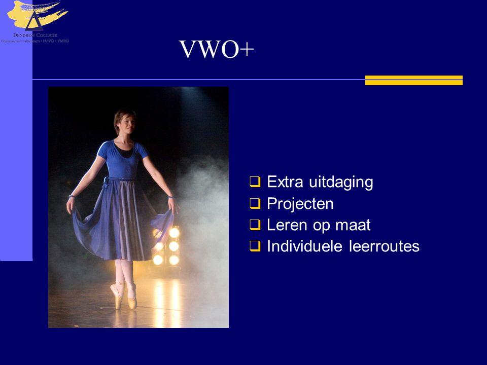 VWO+  Extra uitdaging  Projecten  Leren op maat  Individuele leerroutes