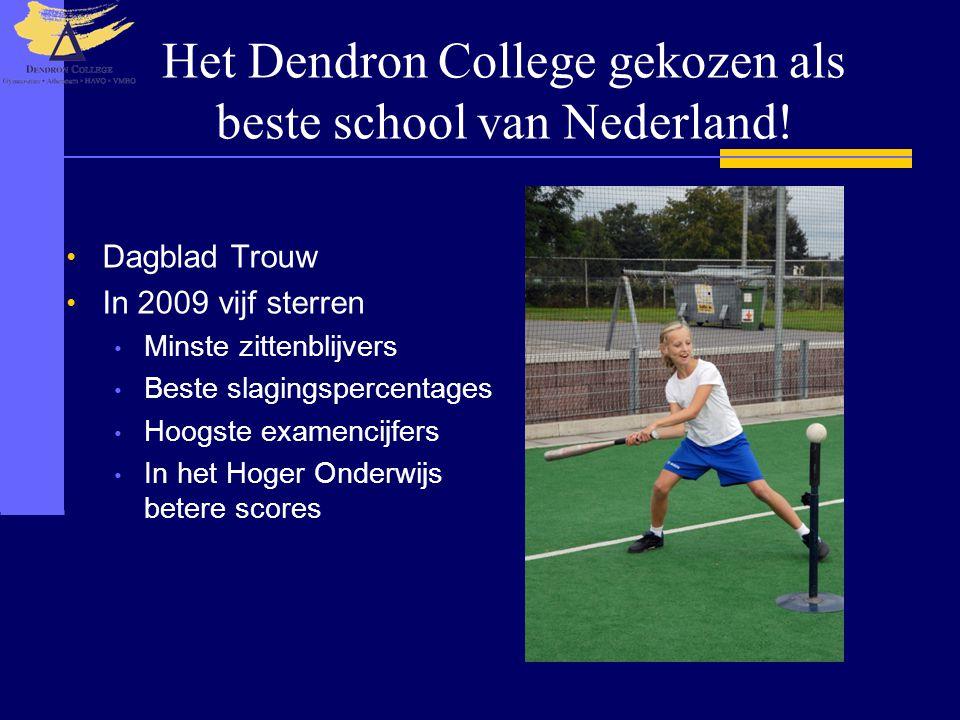 Het Dendron College gekozen als beste school van Nederland! Dagblad Trouw In 2009 vijf sterren Minste zittenblijvers Beste slagingspercentages Hoogste