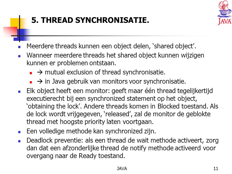 JAVA11 5. THREAD SYNCHRONISATIE. Meerdere threads kunnen een object delen, 'shared object'.
