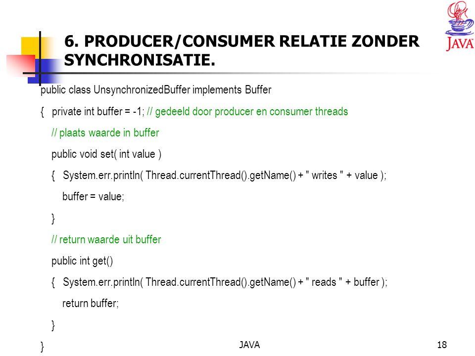 JAVA18 6. PRODUCER/CONSUMER RELATIE ZONDER SYNCHRONISATIE.