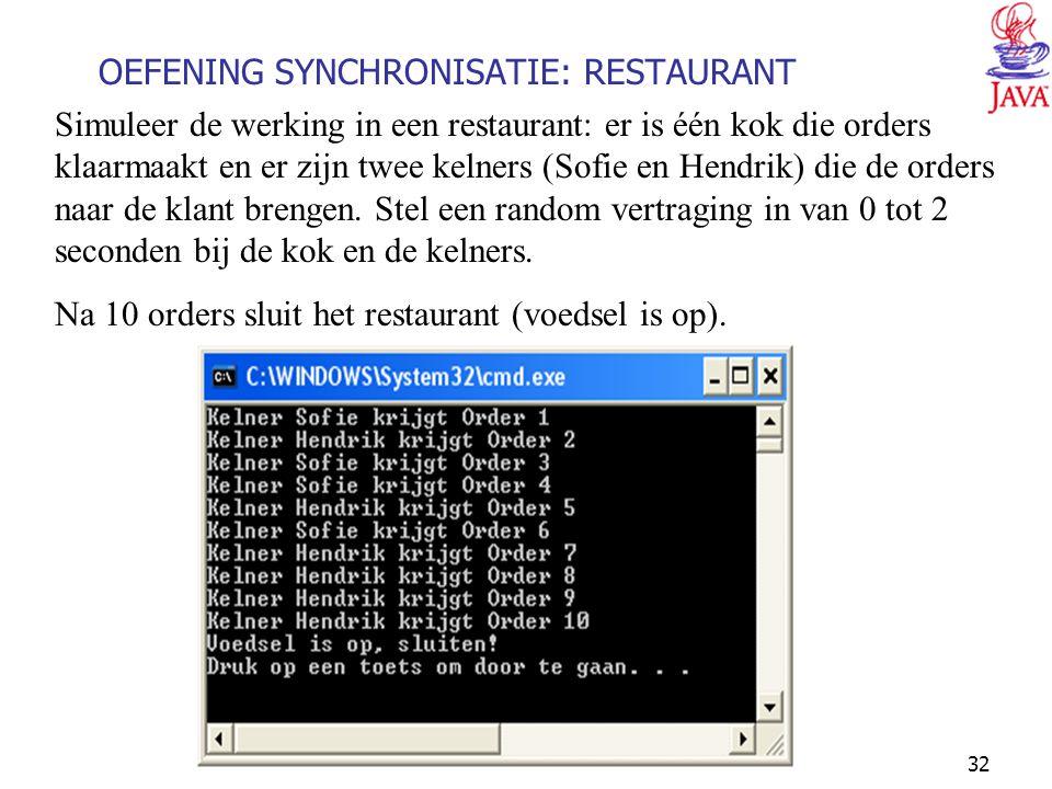 JAVA32 OEFENING SYNCHRONISATIE: RESTAURANT Simuleer de werking in een restaurant: er is één kok die orders klaarmaakt en er zijn twee kelners (Sofie en Hendrik) die de orders naar de klant brengen.