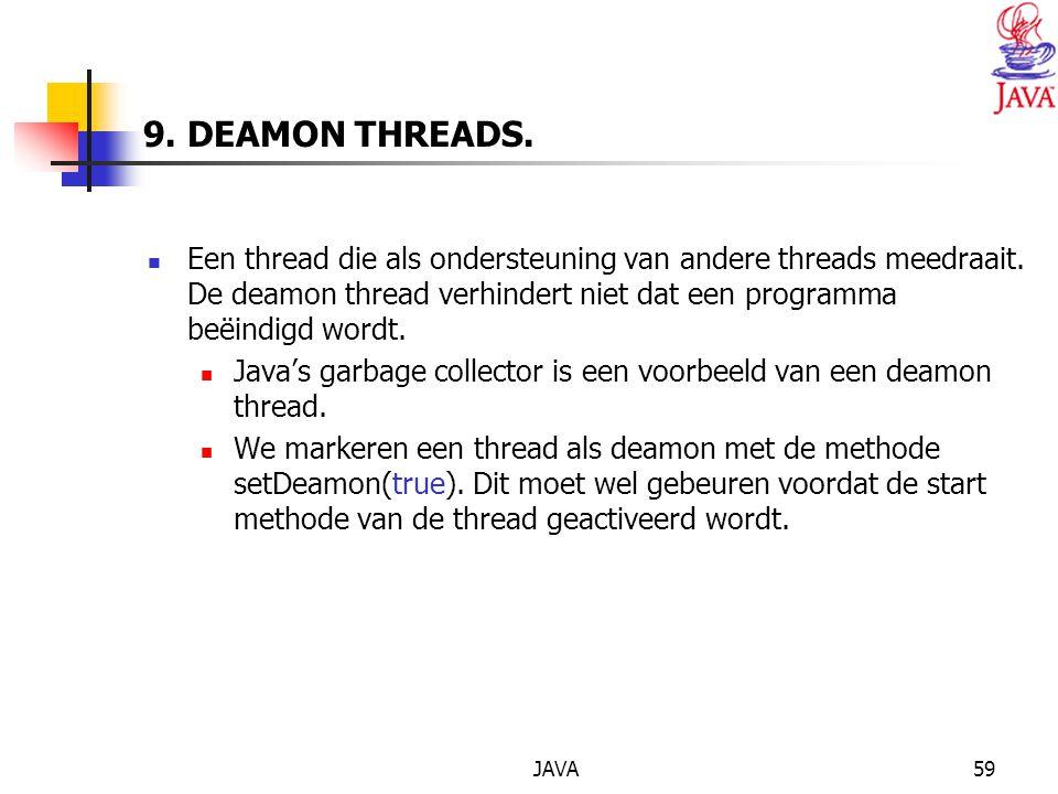 JAVA59 9. DEAMON THREADS. Een thread die als ondersteuning van andere threads meedraait.