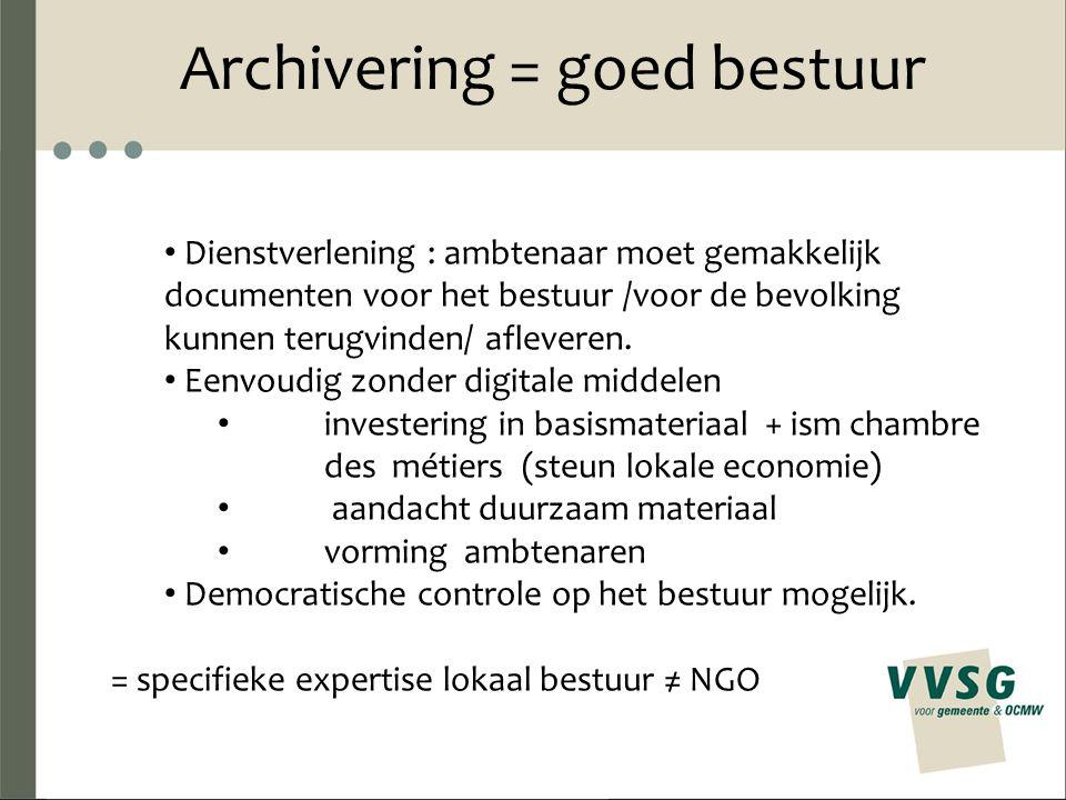 Archivering = goed bestuur Dienstverlening : ambtenaar moet gemakkelijk documenten voor het bestuur /voor de bevolking kunnen terugvinden/ afleveren.