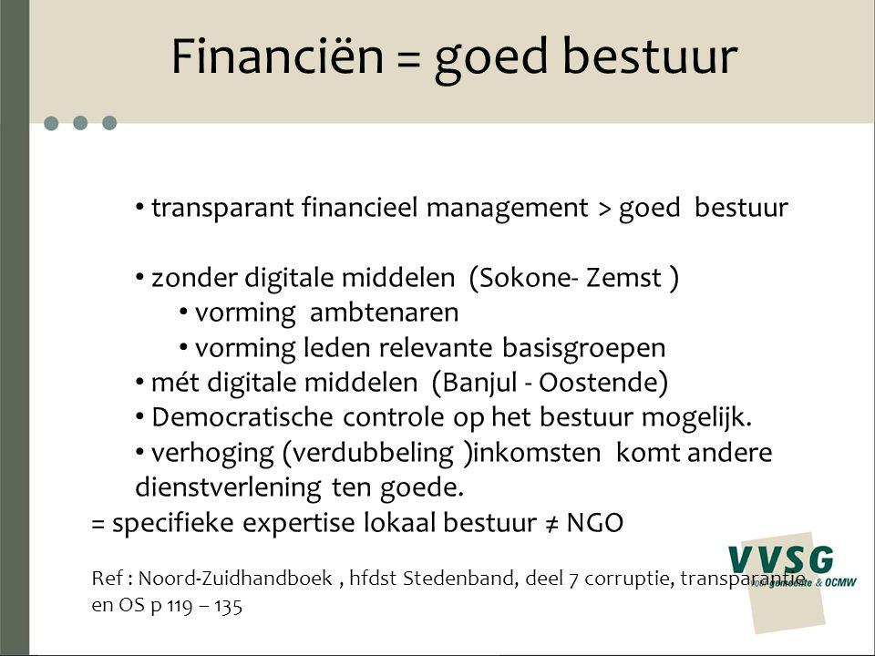 Financiën = goed bestuur transparant financieel management > goed bestuur zonder digitale middelen (Sokone- Zemst ) vorming ambtenaren vorming leden relevante basisgroepen mét digitale middelen (Banjul - Oostende) Democratische controle op het bestuur mogelijk.
