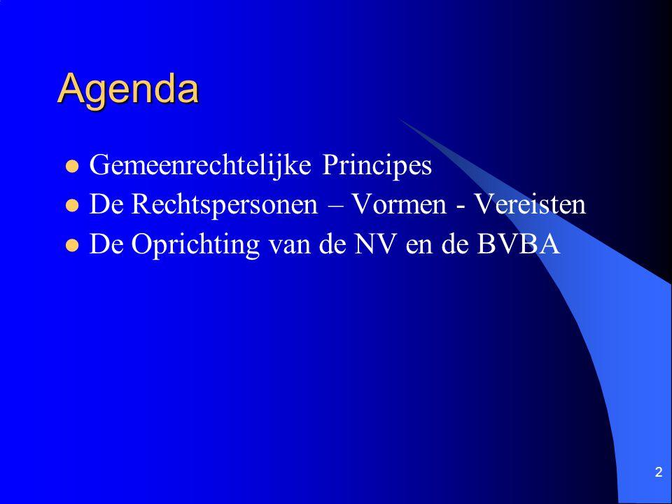 2 Agenda Gemeenrechtelijke Principes De Rechtspersonen – Vormen - Vereisten De Oprichting van de NV en de BVBA