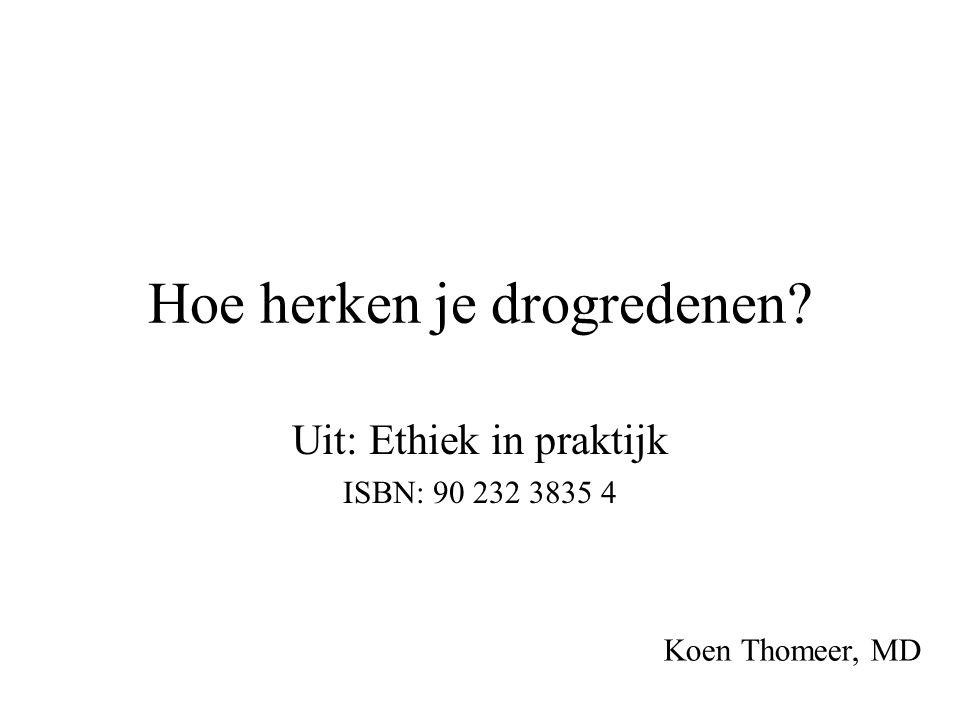 Hoe herken je drogredenen? Uit: Ethiek in praktijk ISBN: 90 232 3835 4 Koen Thomeer, MD