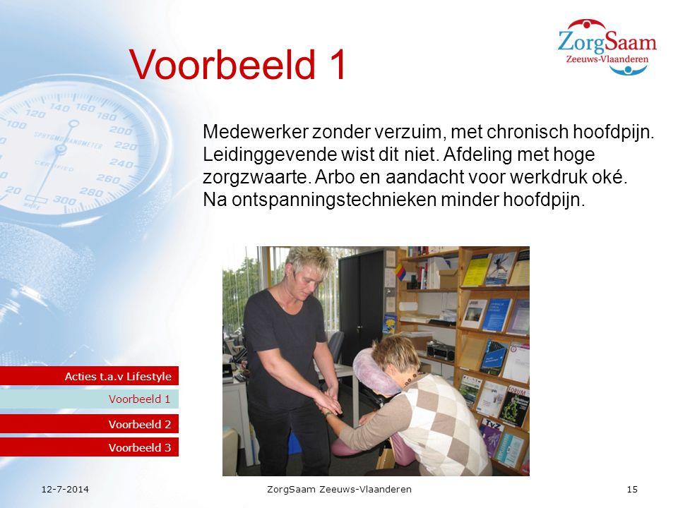 12-7-2014ZorgSaam Zeeuws-Vlaanderen15 Voorbeeld 1 Acties t.a.v Lifestyle Voorbeeld 2 Voorbeeld 3 Medewerker zonder verzuim, met chronisch hoofdpijn.