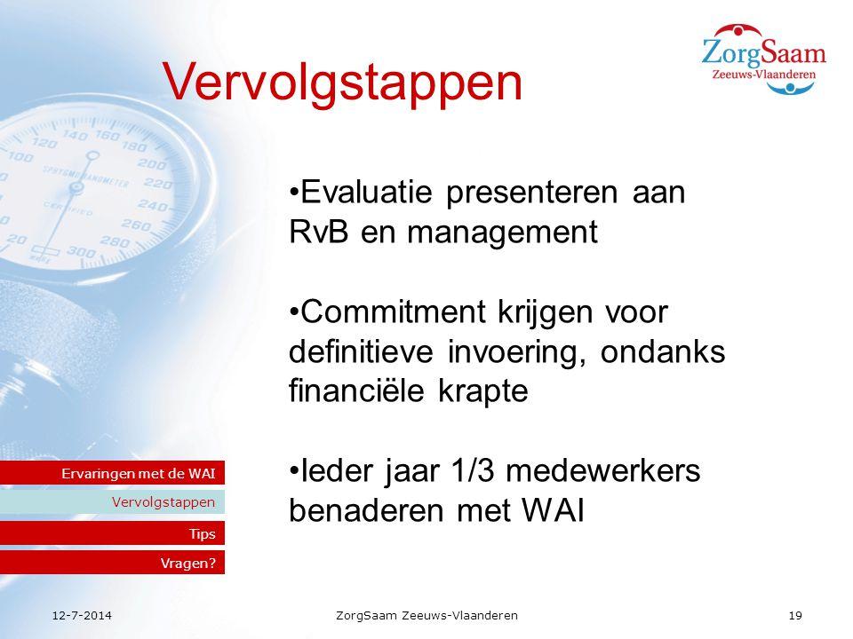 12-7-2014ZorgSaam Zeeuws-Vlaanderen19 Vervolgstappen Ervaringen met de WAI Tips Vragen.