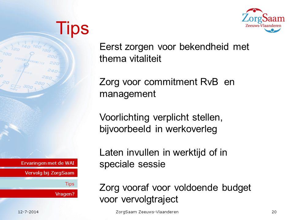 12-7-2014ZorgSaam Zeeuws-Vlaanderen20 Tips Vervolg bij ZorgSaam Ervaringen met de WAI Tips Vragen.