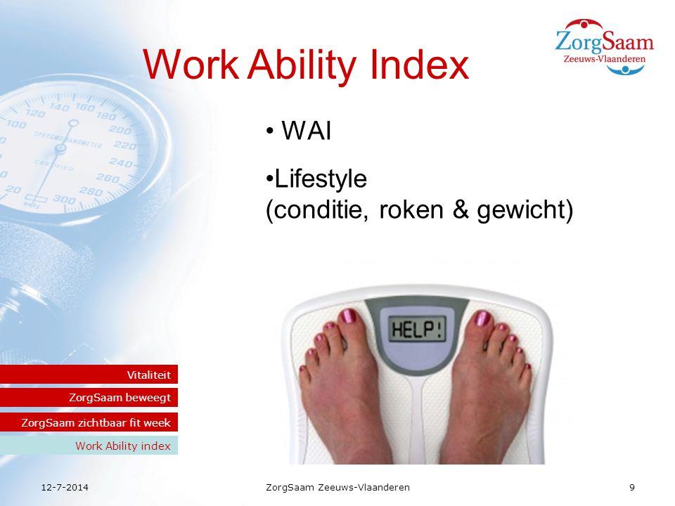 12-7-2014ZorgSaam Zeeuws-Vlaanderen10 Pilot bij 515 medewerkers Pilot in 2008 Resultaten WAI Pilot in 2008 Resultaten WAI Online vragenlijsten Work Ability Indexvragenlijst lifestyle vragenlijst Groepsgewijze voorlichting