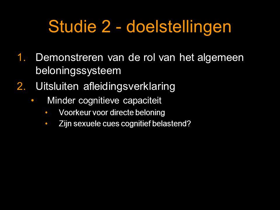 Studie 2 - doelstellingen 1.Demonstreren van de rol van het algemeen beloningssysteem 2.Uitsluiten afleidingsverklaring Minder cognitieve capaciteit Voorkeur voor directe beloning Zijn sexuele cues cognitief belastend?