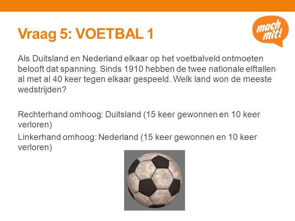 Vraag 5: VOETBAL 1 Als Duitsland en Nederland elkaar op het voetbalveld ontmoeten belooft dat spanning.