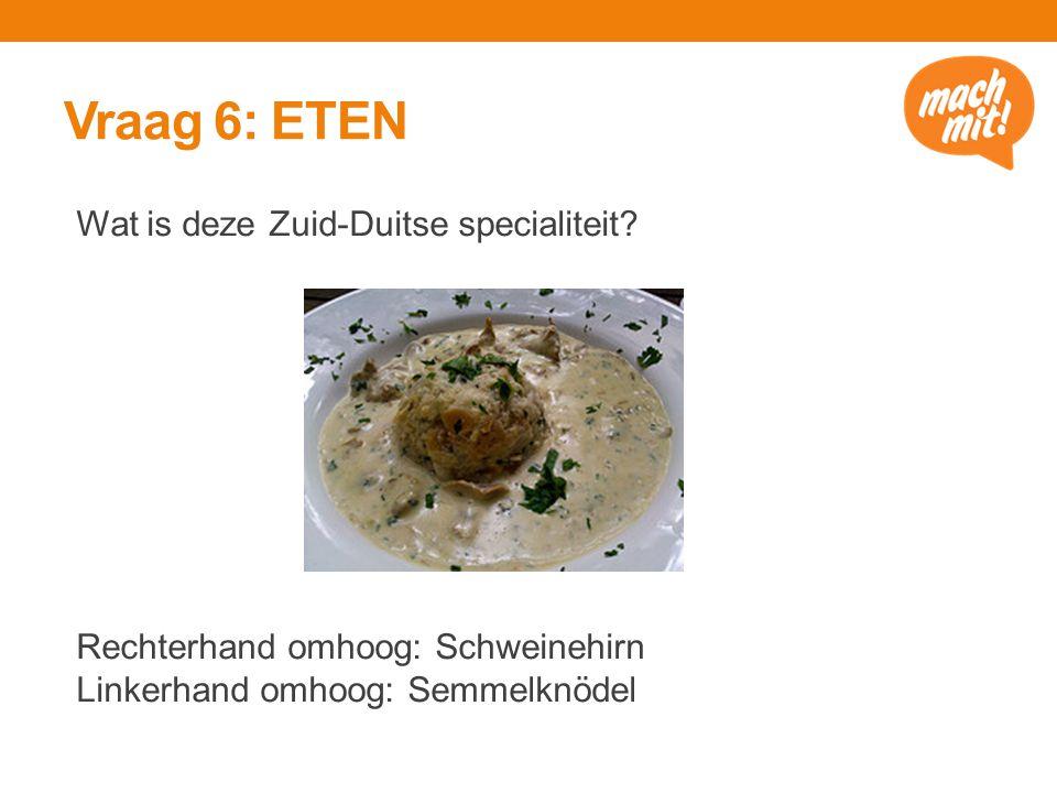 Vraag 6: ETEN Wat is deze Zuid-Duitse specialiteit.