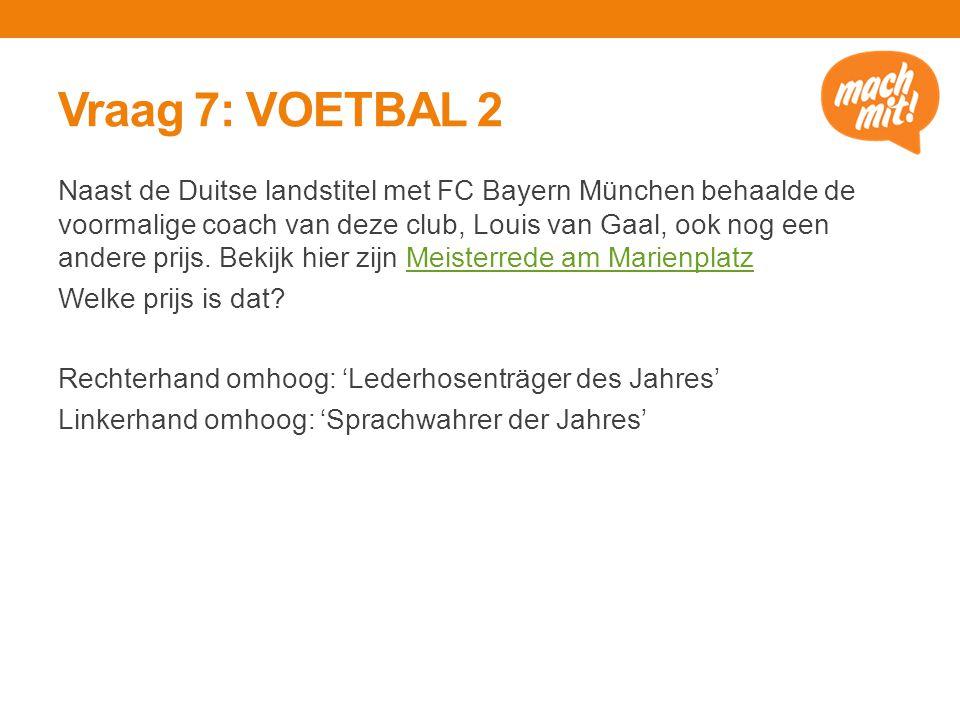 Vraag 7: VOETBAL 2 Naast de Duitse landstitel met FC Bayern München behaalde de voormalige coach van deze club, Louis van Gaal, ook nog een andere prijs.